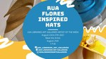 Rua Flores Inspired Hats by Valerie V. Case